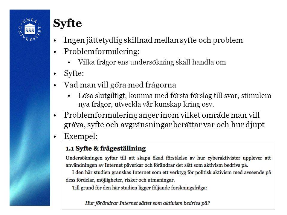 © Rikard Harr6 Syfte Ingen jättetydlig skillnad mellan syfte och problem Problemformulering: Vilka fra ̊ gor ens underso ̈ kning skall handla om Syfte