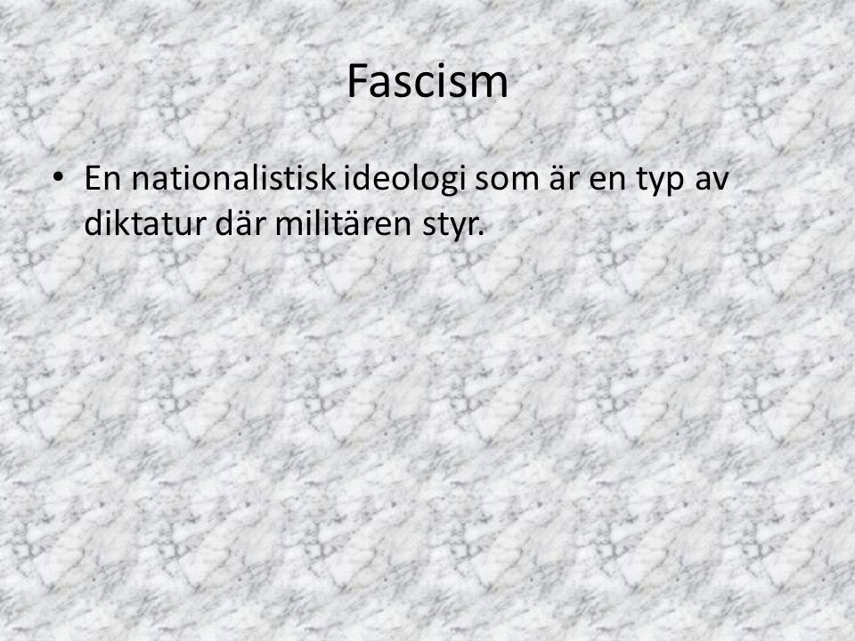 Fascism En nationalistisk ideologi som är en typ av diktatur där militären styr.