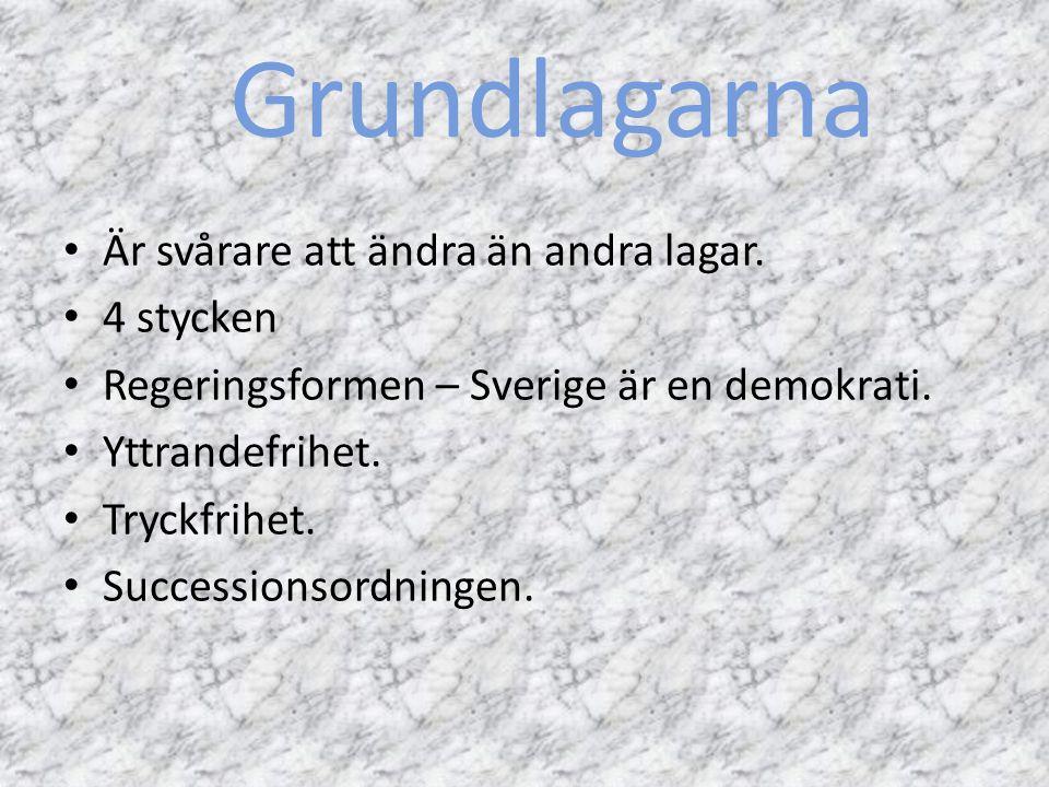 Grundlagarna Är svårare att ändra än andra lagar. 4 stycken Regeringsformen – Sverige är en demokrati. Yttrandefrihet. Tryckfrihet. Successionsordning