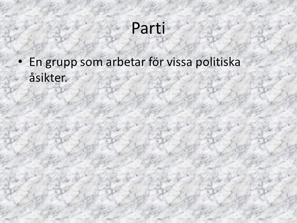 Parti En grupp som arbetar för vissa politiska åsikter.