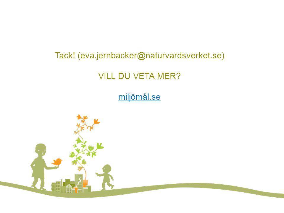 Vill du veta mer? FOTO: LARS P:SON/JOHNÉR Tack! (eva.jernbacker@naturvardsverket.se) VILL DU VETA MER? miljömål.se