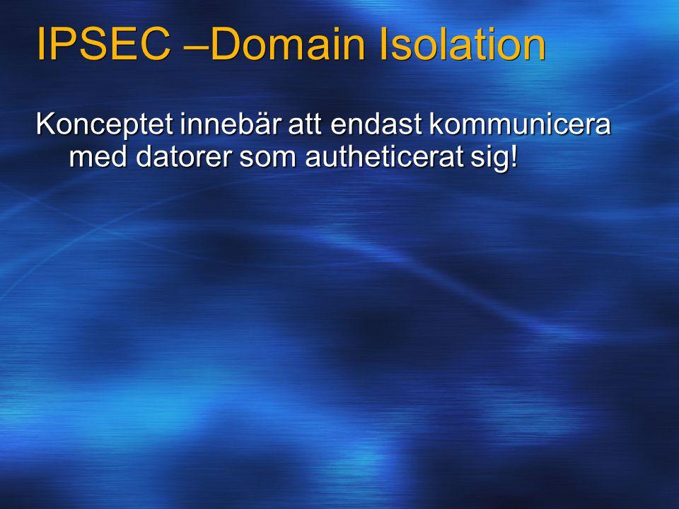 IPSEC –Domain Isolation Konceptet innebär att endast kommunicera med datorer som autheticerat sig!