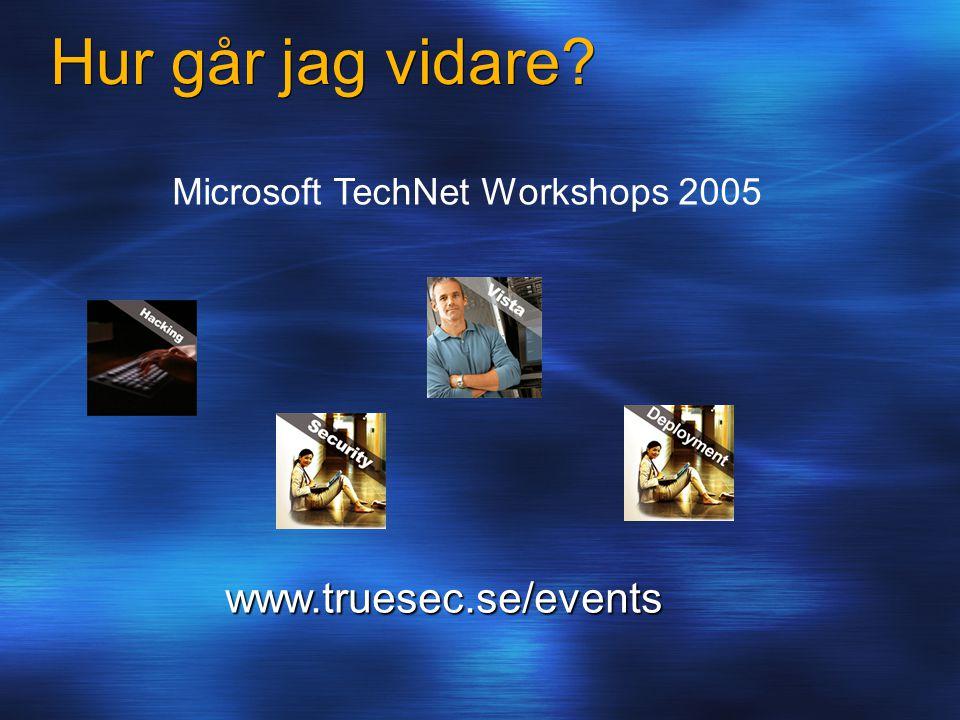 Microsoft TechNet Workshops 2005 Hur går jag vidare? www.truesec.se/events