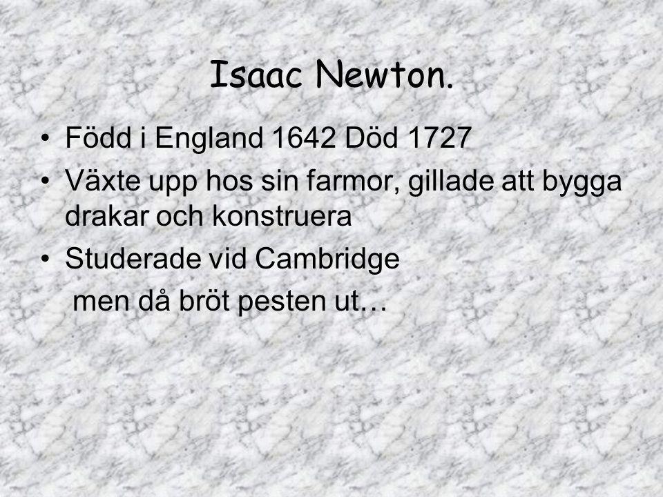 Född i England 1642 Död 1727 Växte upp hos sin farmor, gillade att bygga drakar och konstruera Studerade vid Cambridge men då bröt pesten ut…