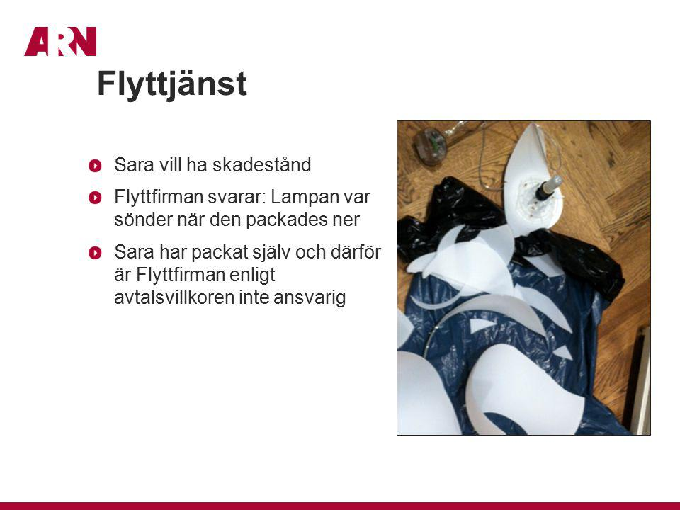 Flyttjänst Sara vill ha skadestånd Flyttfirman svarar: Lampan var sönder när den packades ner Sara har packat själv och därför är Flyttfirman enligt a