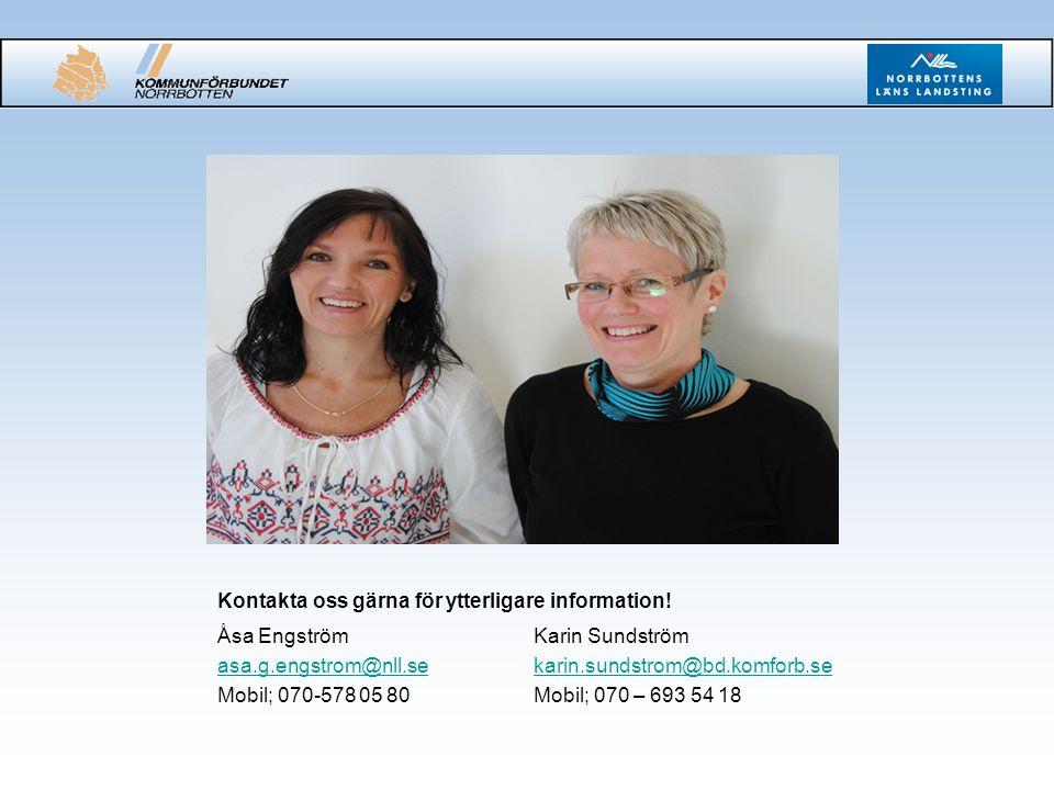 Kontakta oss gärna för ytterligare information! Åsa EngströmKarin Sundström asa.g.engstrom@nll.sekarin.sundstrom@bd.komforb.se Mobil; 070-578 05 80 Mo