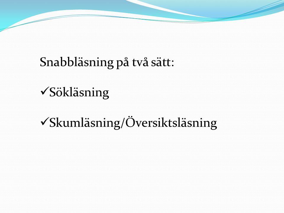 Snabbläsning på två sätt: Sökläsning Skumläsning/Översiktsläsning