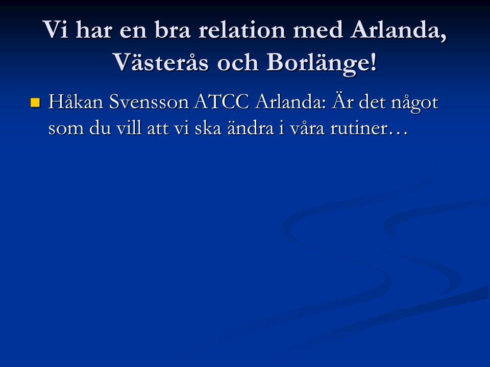 Håkan Svensson ATCC Arlanda: Är det något som du vill att vi ska ändra i våra rutiner… Håkan Svensson ATCC Arlanda: Är det något som du vill att vi ska ändra i våra rutiner…