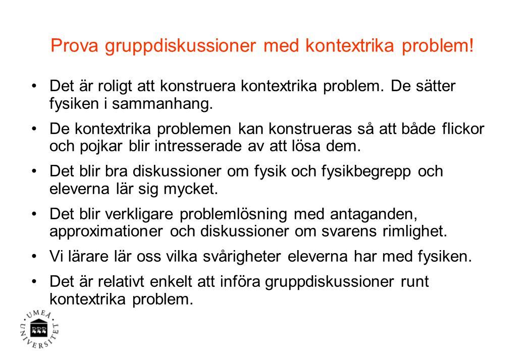 Prova gruppdiskussioner med kontextrika problem.Det är roligt att konstruera kontextrika problem.
