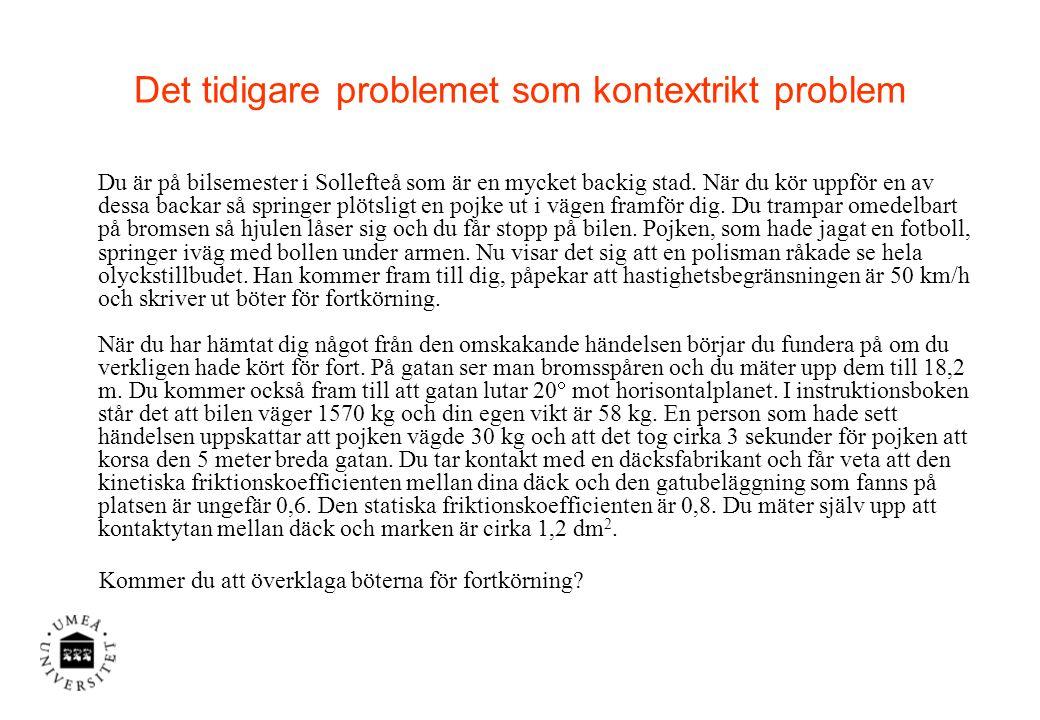 Det tidigare problemet som kontextrikt problem Du är på bilsemester i Sollefteå som är en mycket backig stad.