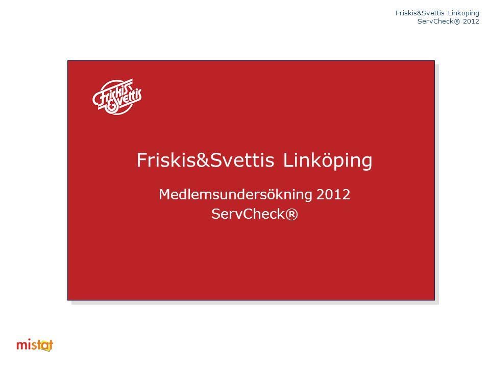 Friskis&Svettis Linköping ServCheck® 2012 Friskis&Svettis Linköping Medlemsundersökning 2012 ServCheck®