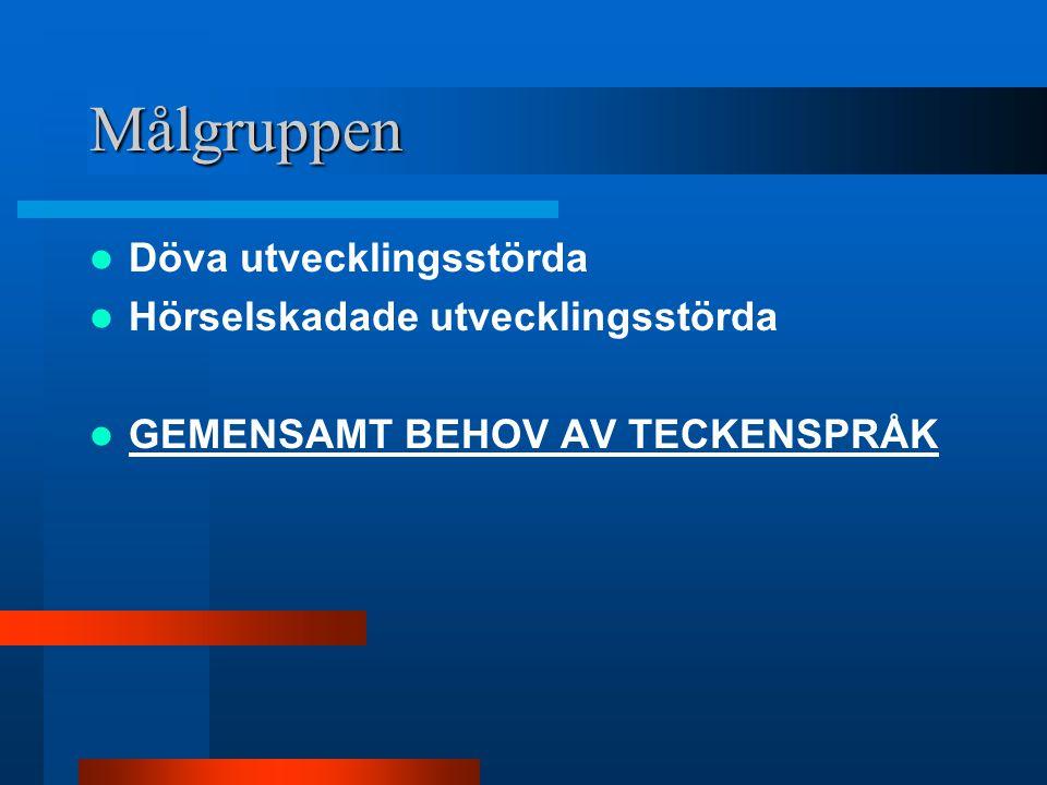Målgruppen Döva utvecklingsstörda Hörselskadade utvecklingsstörda GEMENSAMT BEHOV AV TECKENSPRÅK