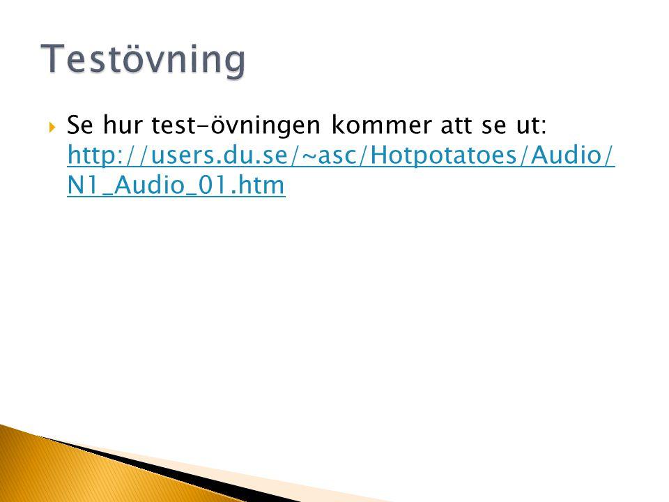  Se hur test-övningen kommer att se ut: http://users.du.se/~asc/Hotpotatoes/Audio/ N1_Audio_01.htm http://users.du.se/~asc/Hotpotatoes/Audio/ N1_Audio_01.htm