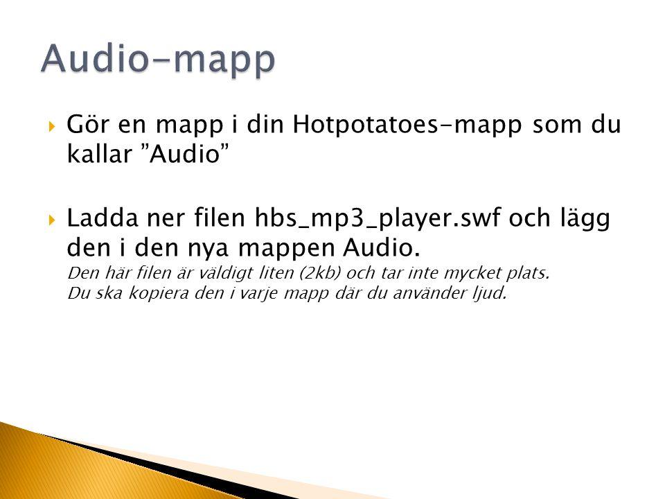  Gör en mapp i din Hotpotatoes-mapp som du kallar Audio  Ladda ner filen hbs_mp3_player.swf och lägg den i den nya mappen Audio.