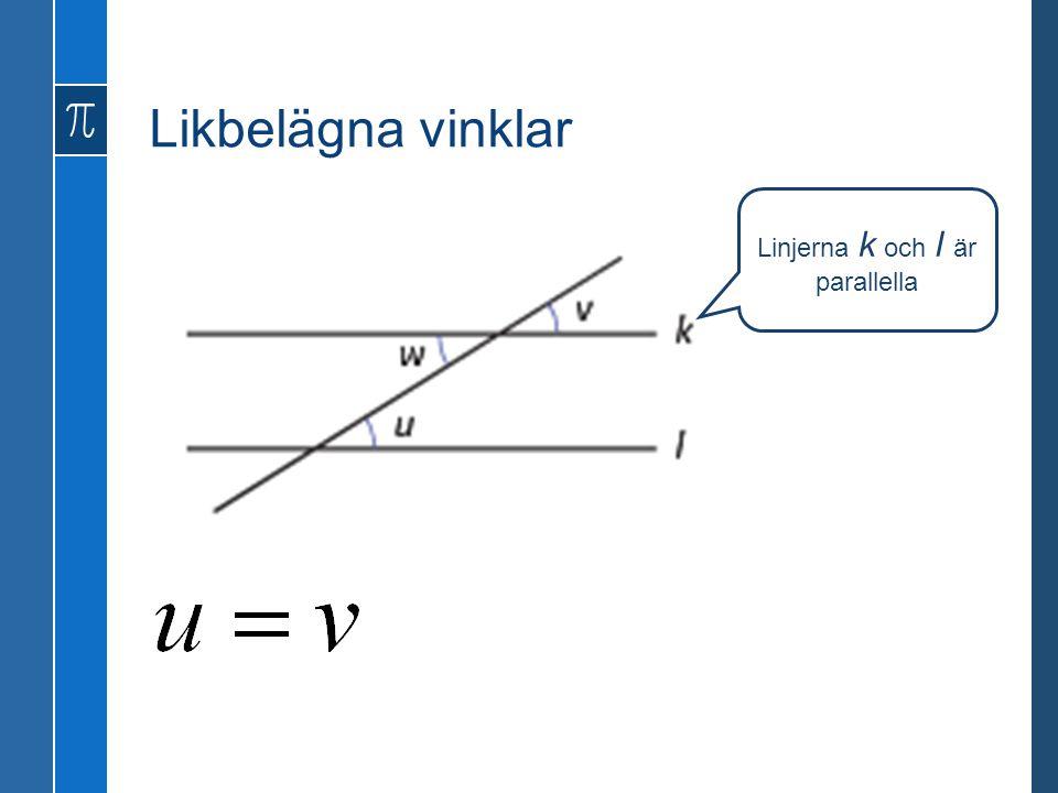 Likbelägna vinklar Linjerna k och l är parallella