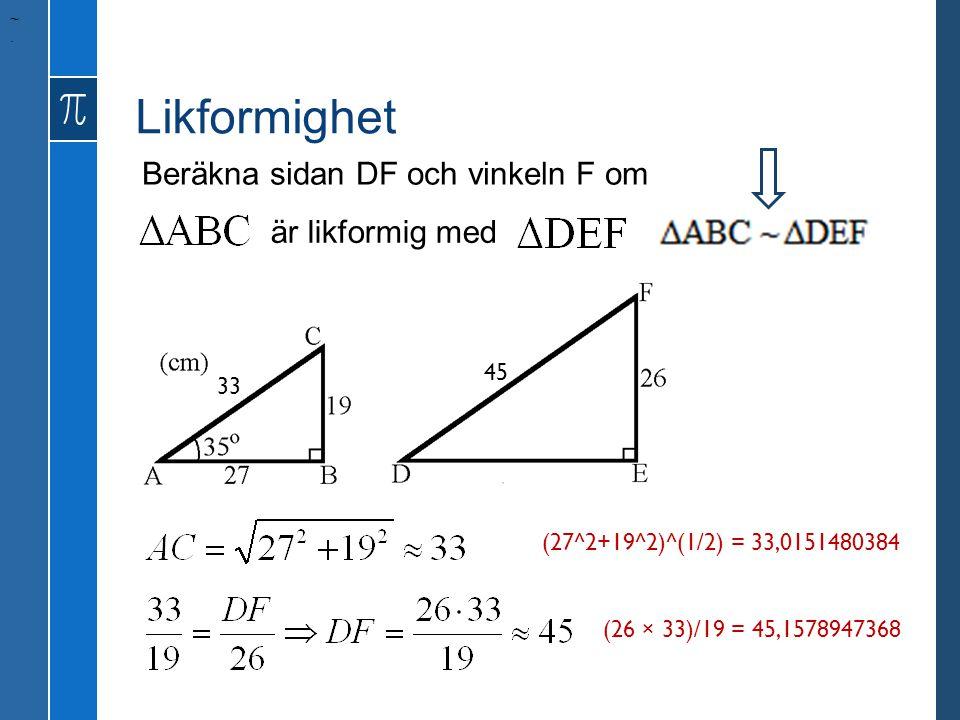 Beräkna sidan DF och vinkeln F om ~. är likformig med (27^2+19^2)^(1/2) = 33,0151480384 (26 × 33)/19 = 45,1578947368 33 45