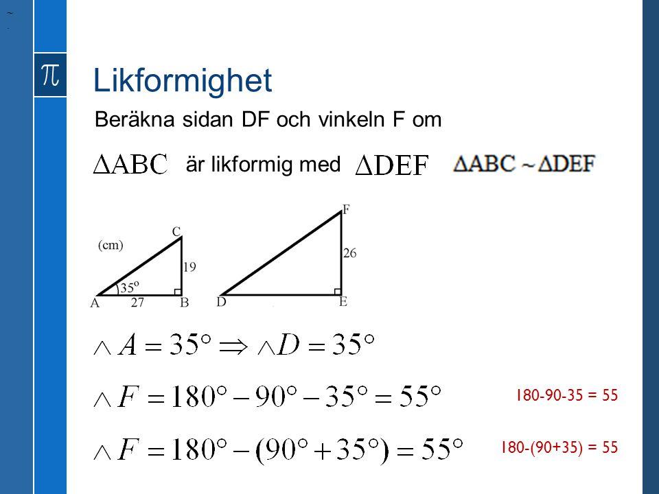 Likformighet Beräkna sidan DF och vinkeln F om ~. är likformig med 180-90-35 = 55 180-(90+35) = 55
