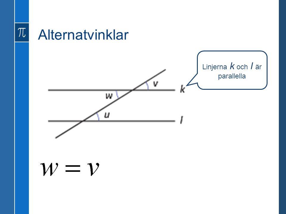 Alternatvinklar Linjerna k och l är parallella
