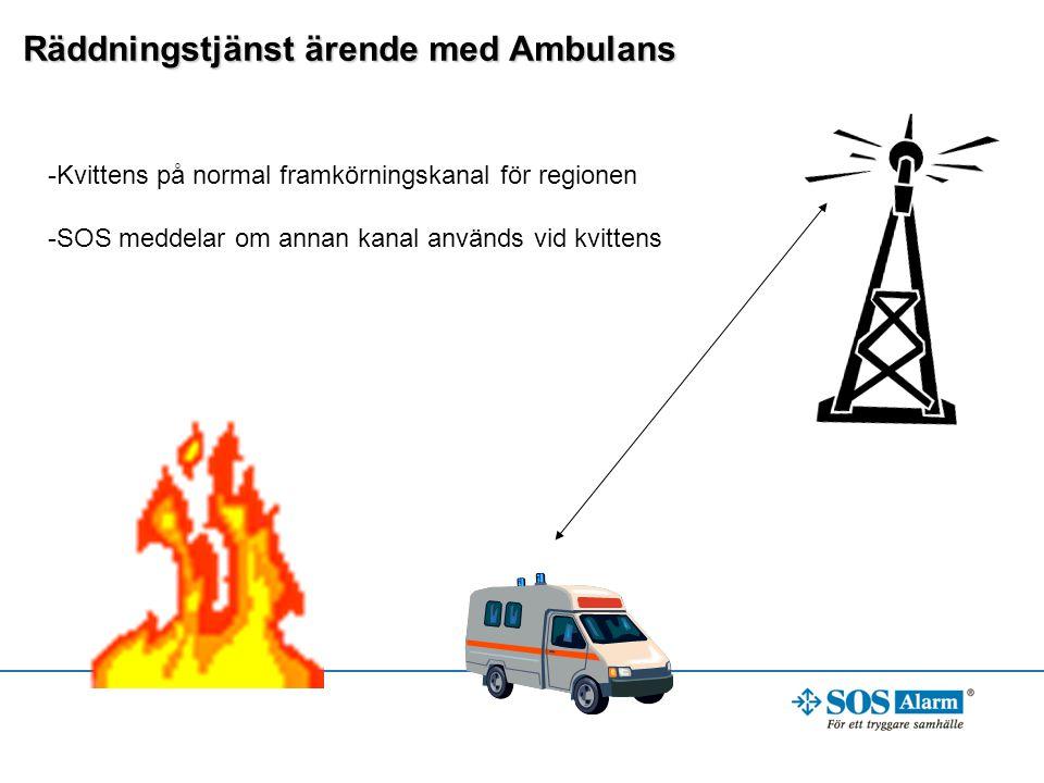 Räddningstjänst ärende med Ambulans -Kvittens på normal framkörningskanal för regionen -SOS meddelar om annan kanal används vid kvittens