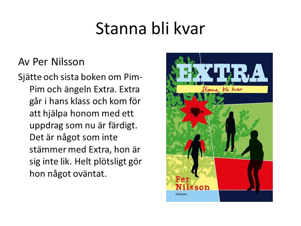 Stanna bli kvar Av Per Nilsson Sjätte och sista boken om Pim- Pim och ängeln Extra. Extra går i hans klass och kom för att hjälpa honom med ett uppdra