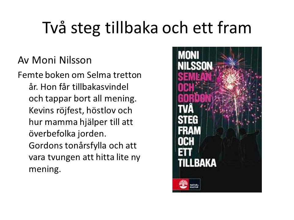 Två steg tillbaka och ett fram Av Moni Nilsson Femte boken om Selma tretton år. Hon får tillbakasvindel och tappar bort all mening. Kevins röjfest, hö