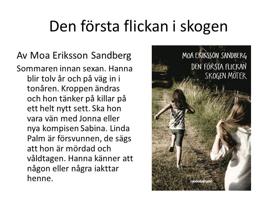 Den första flickan i skogen Av Moa Eriksson Sandberg Sommaren innan sexan. Hanna blir tolv år och på väg in i tonåren. Kroppen ändras och hon tänker p