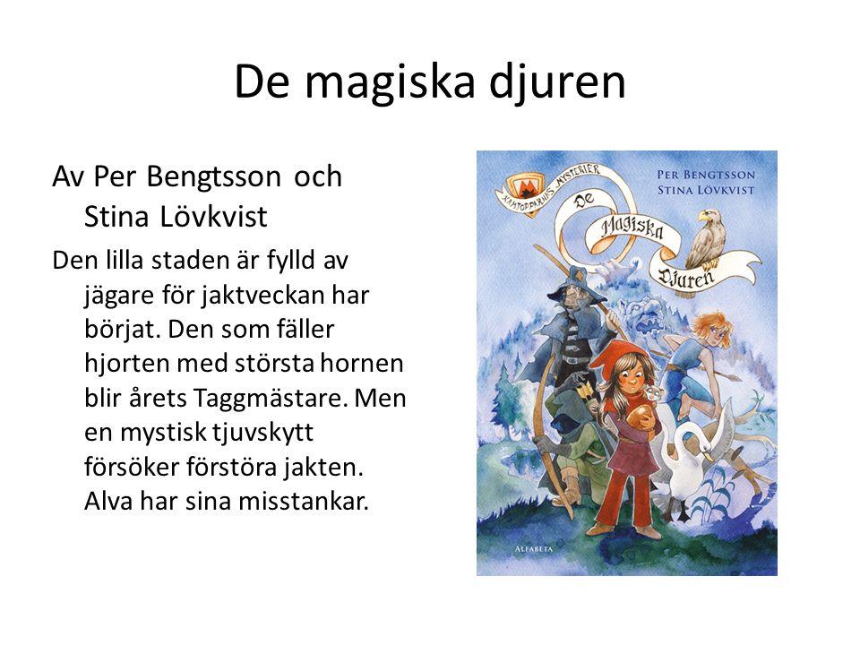 De magiska djuren Av Per Bengtsson och Stina Lövkvist Den lilla staden är fylld av jägare för jaktveckan har börjat. Den som fäller hjorten med störst