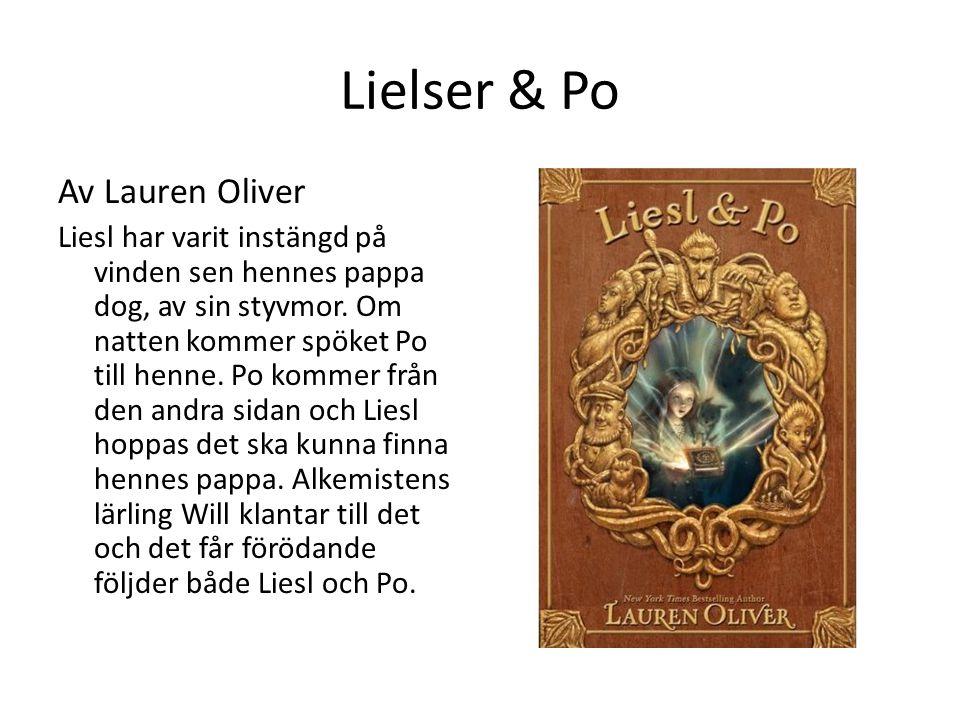 Lielser & Po Av Lauren Oliver Liesl har varit instängd på vinden sen hennes pappa dog, av sin styvmor. Om natten kommer spöket Po till henne. Po komme