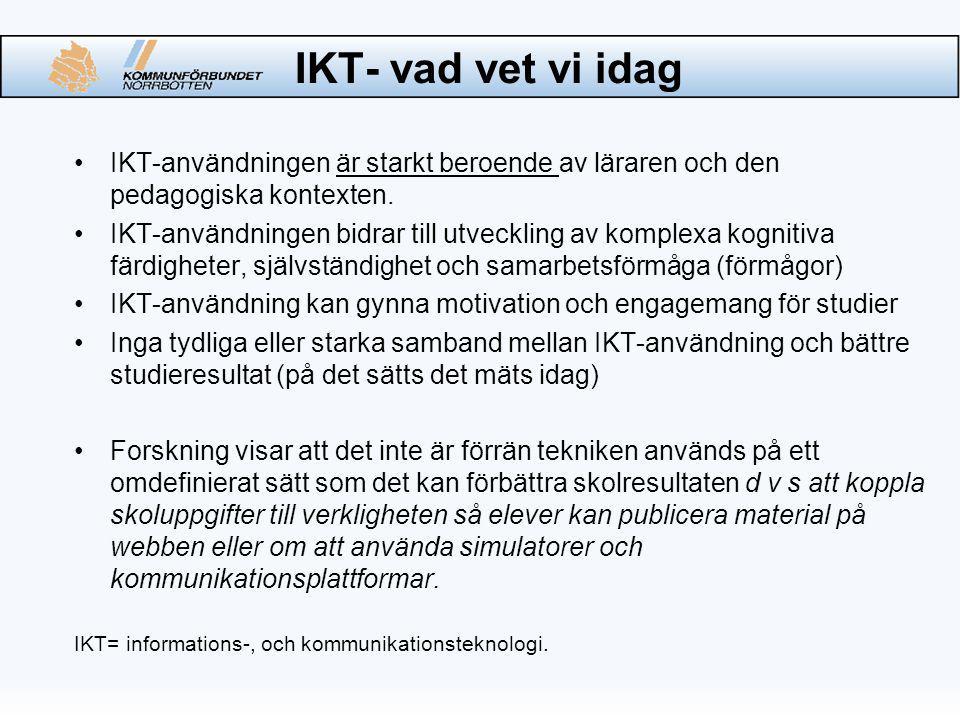 IKT- vad vet vi idag IKT-användningen är starkt beroende av läraren och den pedagogiska kontexten.