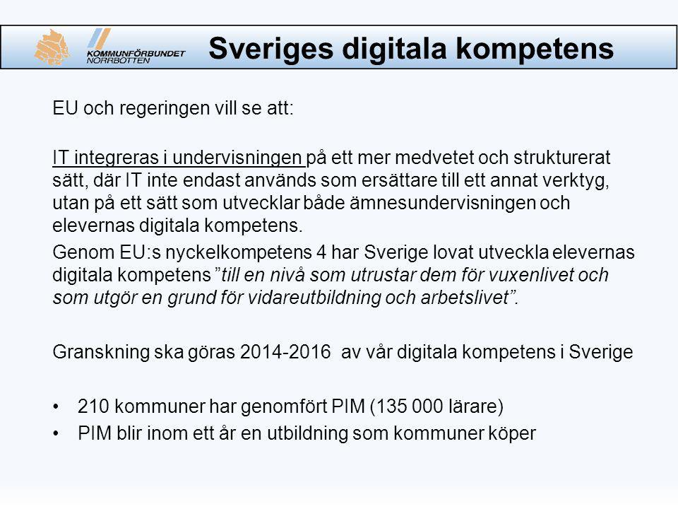 Sveriges digitala kompetens EU och regeringen vill se att: IT integreras i undervisningen på ett mer medvetet och strukturerat sätt, där IT inte endast används som ersättare till ett annat verktyg, utan på ett sätt som utvecklar både ämnesundervisningen och elevernas digitala kompetens.