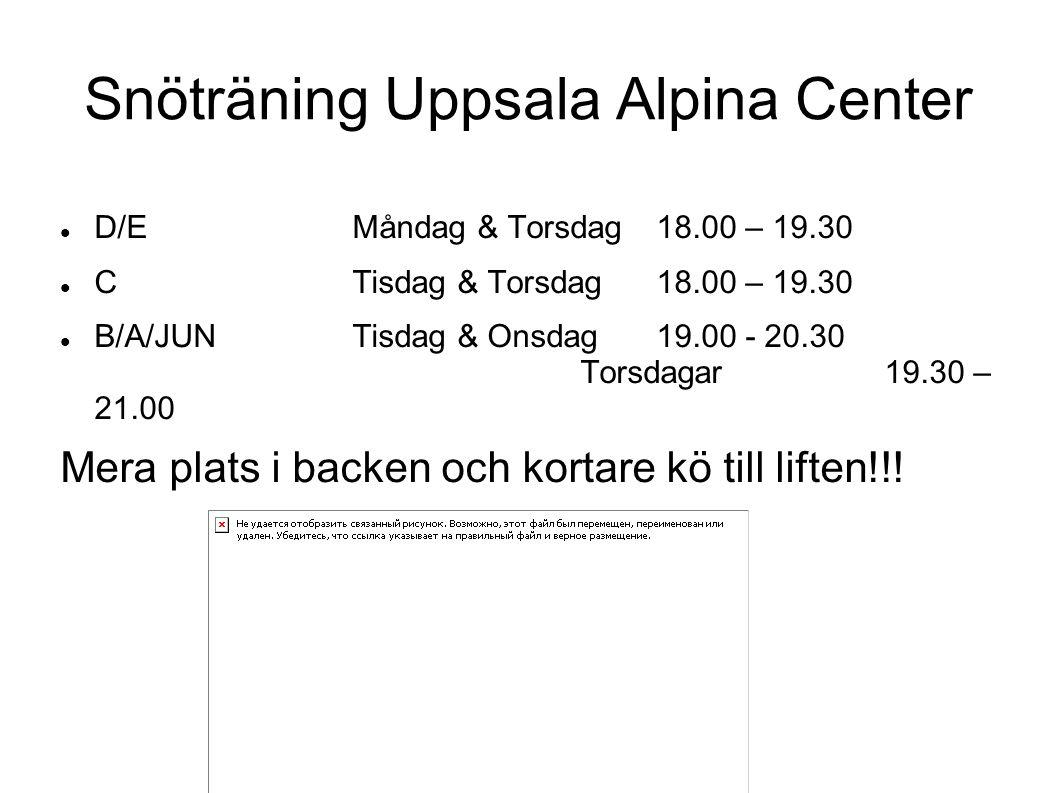 Snöträning Uppsala Alpina Center D/EMåndag & Torsdag 18.00 – 19.30 C Tisdag & Torsdag 18.00 – 19.30 B/A/JUNTisdag & Onsdag 19.00 - 20.30 Torsdagar 19.30 – 21.00 Mera plats i backen och kortare kö till liften!!!