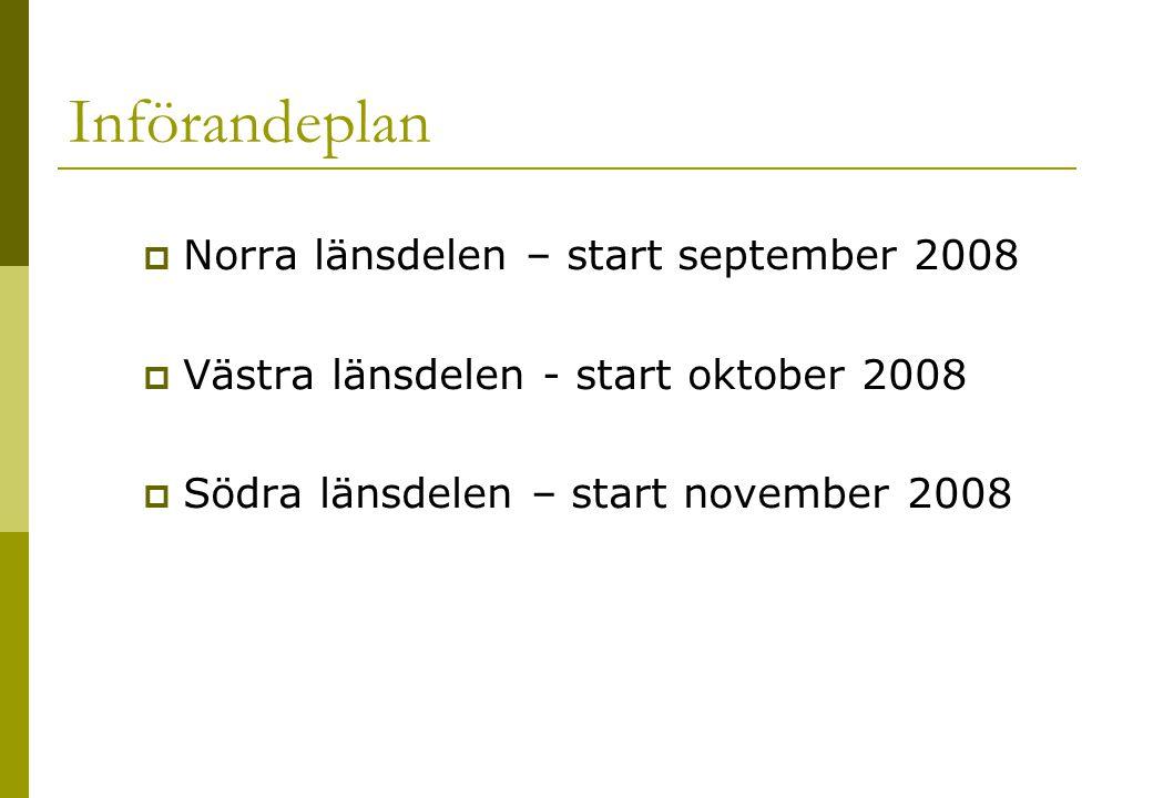 Införandeplan  Norra länsdelen – start september 2008  Västra länsdelen - start oktober 2008  Södra länsdelen – start november 2008