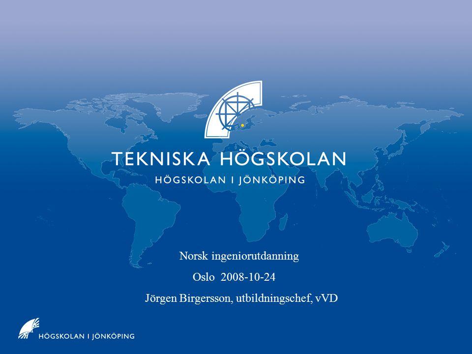 Jönköpings Tekniska Högskola Norsk ingeniorutdanning Oslo 2008-10-24 Jörgen Birgersson, utbildningschef, vVD
