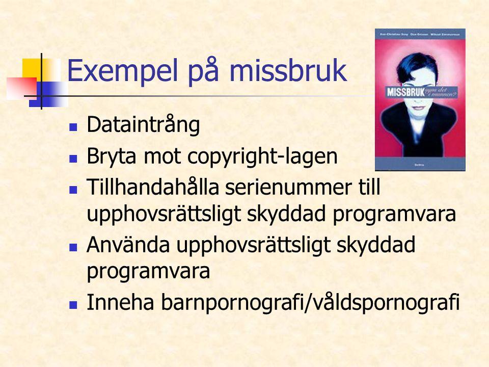 Exempel på missbruk Dataintrång Bryta mot copyright-lagen Tillhandahålla serienummer till upphovsrättsligt skyddad programvara Använda upphovsrättslig