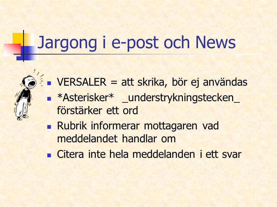 Jargong i e-post och News VERSALER = att skrika, bör ej användas *Asterisker* _understrykningstecken_ förstärker ett ord Rubrik informerar mottagaren
