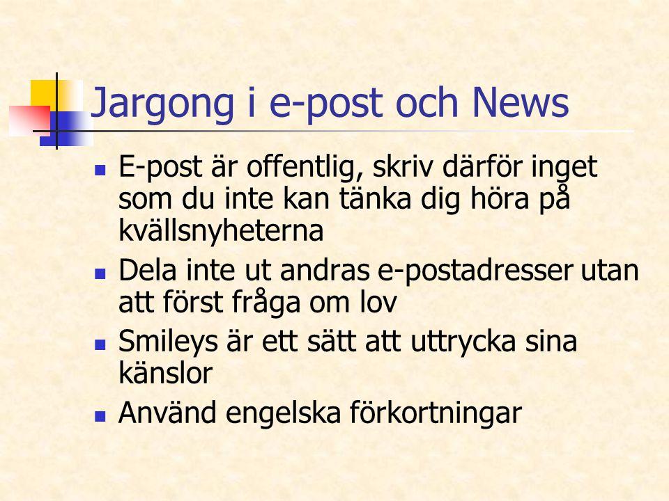 Jargong i e-post och News E-post är offentlig, skriv därför inget som du inte kan tänka dig höra på kvällsnyheterna Dela inte ut andras e-postadresser