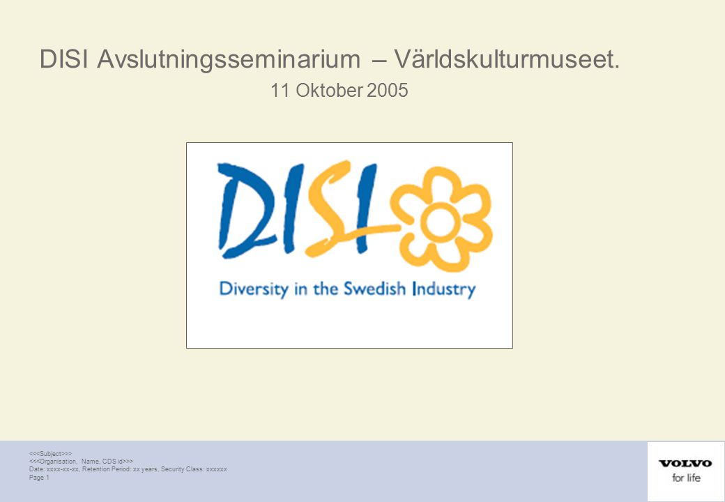 >> Date: xxxx-xx-xx, Retention Period: xx years, Security Class: xxxxxx Page 1 DISI Avslutningsseminarium – Världskulturmuseet.