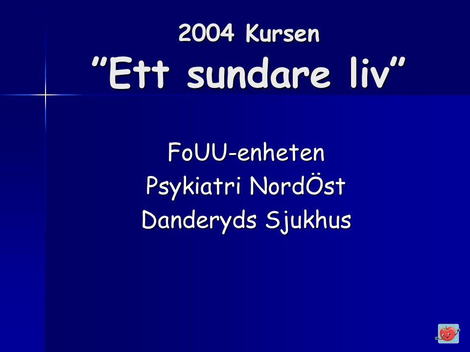 2004 Kursen Ett sundare liv FoUU-enheten Psykiatri NordÖst Danderyds Sjukhus