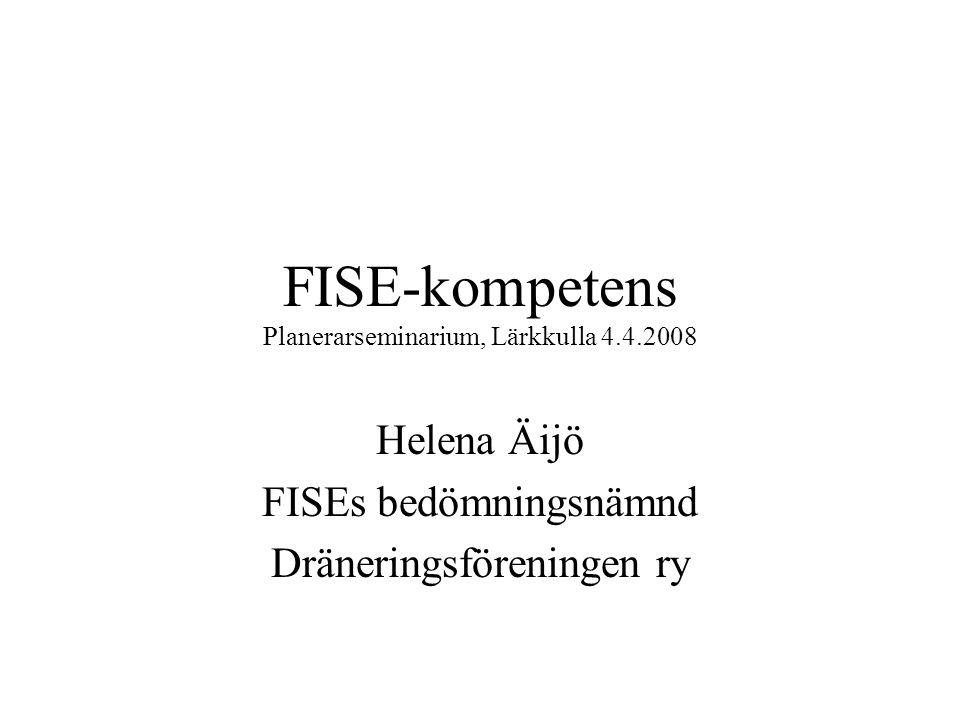 FISE-kompetens Planerarseminarium, Lärkkulla 4.4.2008 Helena Äijö FISEs bedömningsnämnd Dräneringsföreningen ry