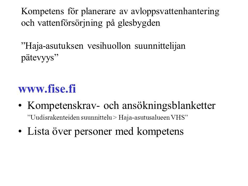 """Kompetens för planerare av avloppsvattenhantering och vattenförsörjning på glesbygden """"Haja-asutuksen vesihuollon suunnittelijan pätevyys"""" www.fise.fi"""
