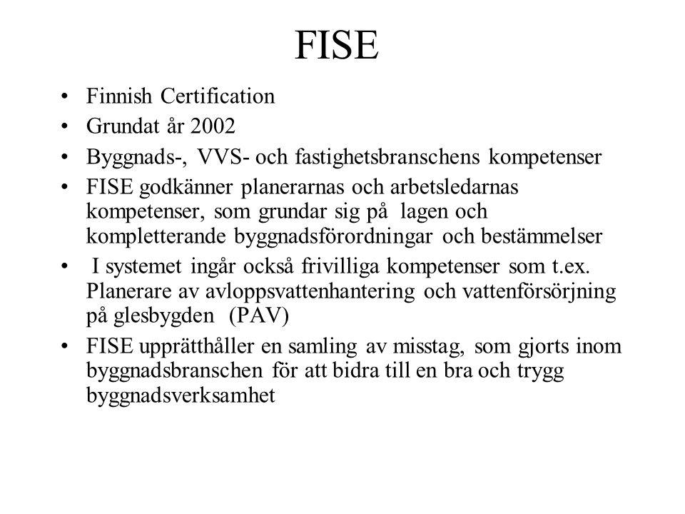 FISE Finnish Certification Grundat år 2002 Byggnads-, VVS- och fastighetsbranschens kompetenser FISE godkänner planerarnas och arbetsledarnas kompetenser, som grundar sig på lagen och kompletterande byggnadsförordningar och bestämmelser I systemet ingår också frivilliga kompetenser som t.ex.