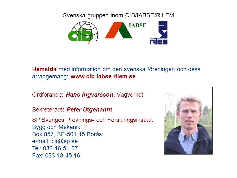Hemsida med information om den svenska föreningen och dess arrangemang: www.cib.iabse.rilem.se Ordförande: Hans Ingvarsson, Vägverket Sekreterare: Peter Utgenannt SP Sveriges Provnings- och Forskningsinstitut Bygg och Mekanik Box 857, SE-501 15 Borås e-mail: cir@sp.se Tel: 033-16 51 07 Fax: 033-13 45 16 Svenska gruppen inom CIB/IABSE/RILEM