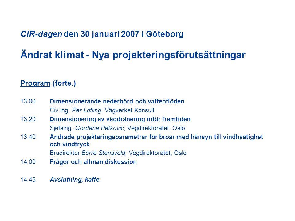 CIR-dagen den 30 januari 2007 i Göteborg Ändrat klimat - Nya projekteringsförutsättningar Program (forts.) 13.00Dimensionerande nederbörd och vattenflöden Civ.ing.