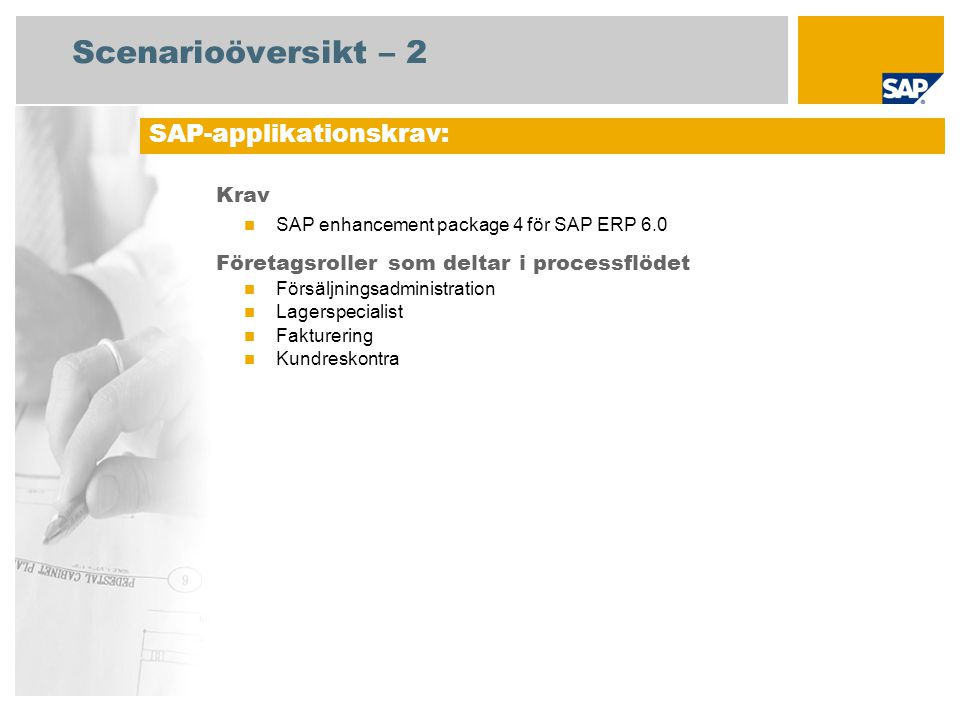 Scenarioöversikt – 2 Krav SAP enhancement package 4 för SAP ERP 6.0 Företagsroller som deltar i processflödet Försäljningsadministration Lagerspeciali