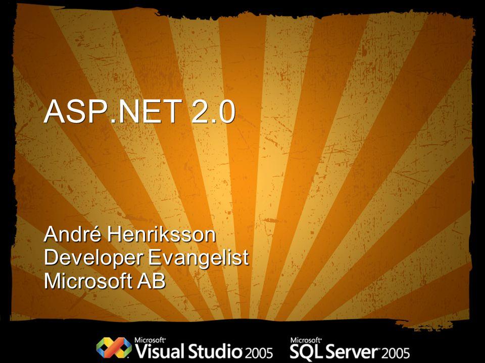 ASP.NET 2.0 André Henriksson Developer Evangelist Microsoft AB