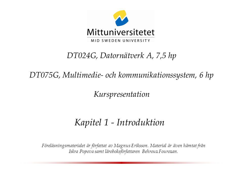 DT024G, Datornätverk A, 7,5 hp DT075G, Multimedie- och kommunikationssystem, 6 hp Kurspresentation Kapitel 1 - Introduktion Föreläsningsmaterialet är