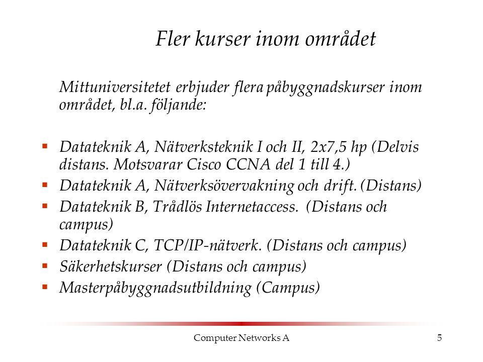 Computer Networks A5 Fler kurser inom området Mittuniversitetet erbjuder flera påbyggnadskurser inom området, bl.a. följande:  Datateknik A, Nätverks