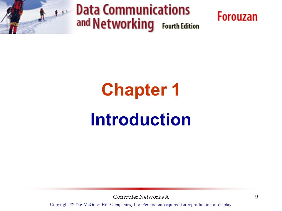 Computer Networks A9 Chapter 1 Introduction Copyright © The McGraw-Hill Companies, Inc. Permission required for reproduction or display.