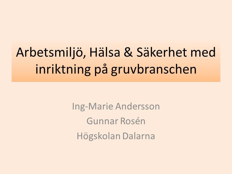 Ing-Marie Andersson Gunnar Rosén Högskolan Dalarna Arbetsmiljö, Hälsa & Säkerhet med inriktning på gruvbranschen