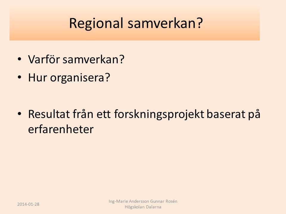 Varför samverkan? Hur organisera? Resultat från ett forskningsprojekt baserat på erfarenheter 2014-01-28 Ing-Marie Andersson Gunnar Rosén Högskolan Da